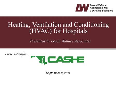 Heating, Ventilation and Conditioning (HVAC) for Hospitals 1 Presentation for: Presented by Leach Wallace Associates September 8, 2011.