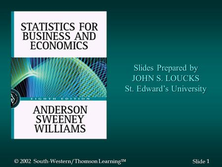 1 1 Slide Slides Prepared by JOHN S. LOUCKS St. Edward's University © 2002 South-Western/Thomson Learning 