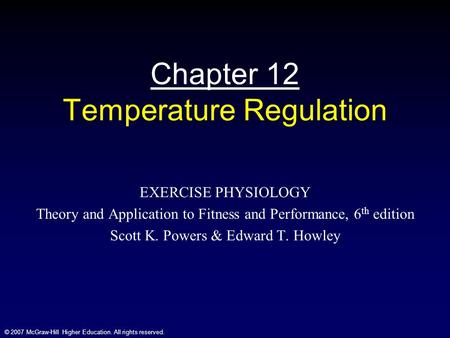 © 2007 McGraw-Hill Higher Education. All rights reserved. Chapter 12 Temperature Regulation EXERCISE PHYSIOLOGY Theory and Application to Fitness and Performance,