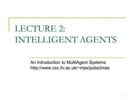 1 LECTURE 2: INTELLIGENT AGENTS An Introduction to MultiAgent Systems