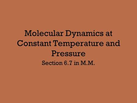 Molecular Dynamics at Constant Temperature and Pressure Section 6.7 in M.M.