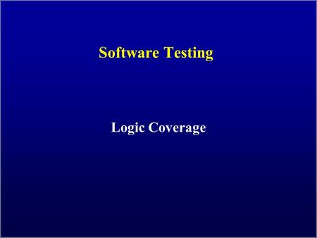 Software Testing Logic Coverage. Introduction to Software Testing (Ch 3) © Ammann & Offutt 2 Logic Coverage Four Structures for Modeling Software Graphs.