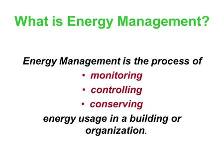 What is Energy Management? Energy Management is the process of monitoring controlling conserving energy usage in a building or organization.