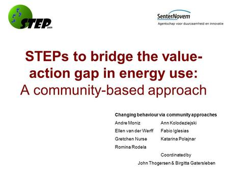 STEPs to bridge the value- action gap in energy use: A community-based approach Changing behaviour via community approaches Andre MonizAnn Kolodeziejski.