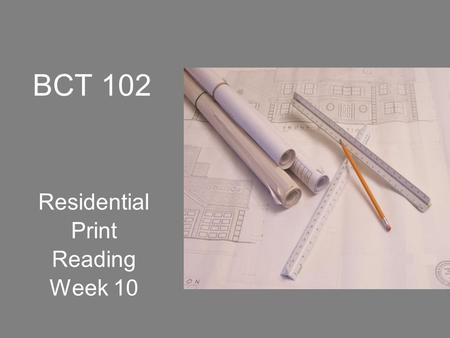 "BCT 102 Residential Print Reading Week 10. MEP ""Mechanical Electrical & Plumbing"" … work coordinates with all other trades *"