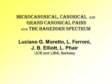 Microcanonical, canonical and grand canonical pains with the Hagedorn spectrum Luciano G. Moretto, L. Ferroni, J. B. Elliott, L. Phair UCB and LBNL Berkeley.