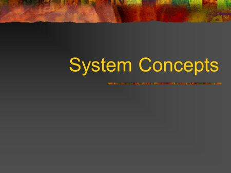 System Concepts. What is a System? Set of inter-related components with a clearly defined boundary Working together to achieve objectives.