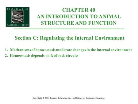 CHAPTER 40 AN INTRODUCTION TO ANIMAL STRUCTURE AND FUNCTION Copyright © 2002 Pearson Education, Inc., publishing as Benjamin Cummings Section C: Regulating.