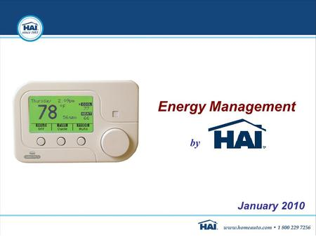 Energy Management by January 2010. Our Company and Market  Our mission: Coordinating security, temperature, and lighting for comfort, convenience and.
