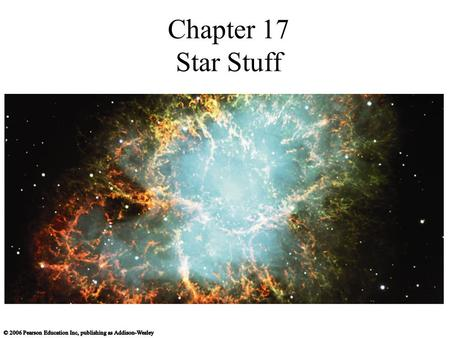 Chapter 17 Star Stuff. 17.1 Lives in the Balance Our goals for learning How does a star ' s mass affect nuclear fusion?
