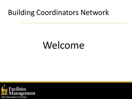 Building Coordinators Network Welcome. Building Coordinators Network Meeting Agenda April 13, 2006 Tornado Anniversary – Rod Lehnertz Welcome – Kelli.
