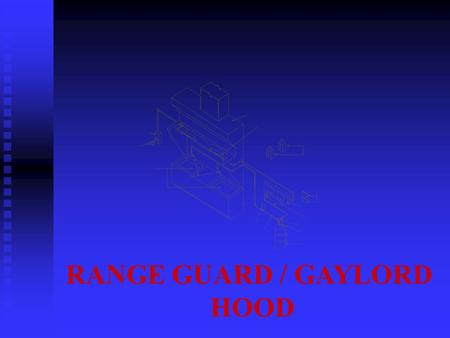 RANGE GUARD / GAYLORD HOOD. GAYLORD HOOD n PREVENT THE SPREAD OF FIRE THROUGH THE VENTILATION SYSTEM n DETERGENT CLEANING SYSTEM u 3-5 MINUTE WASH CYCLE.