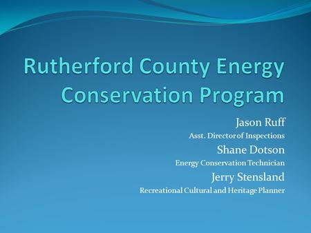 Jason Ruff Asst. Director of Inspections Shane Dotson Energy Conservation Technician Jerry Stensland Recreational Cultural and Heritage Planner.