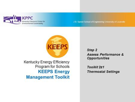 J.B. Speed School of Engineering University of Louisville KEEPS Energy Management Toolkit Step 2: Assess Performance & Opportunities Toolkit 2E1: Thermostat.