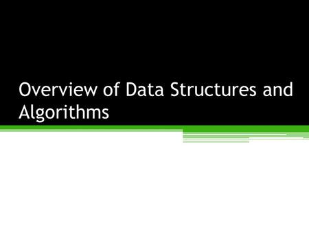 Overview of Data Structures and Algorithms. Data Structures and Algorithms A data structure is an arrangement of data in a computer's memory (or sometimes.