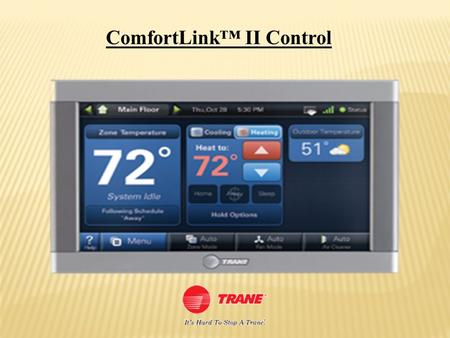 ComfortLink™ II Control. ComfortLink™ II Smart Control This is not just a thermostat. It's an energy command center. Trane ComfortLink™ II is an easy-to-use,