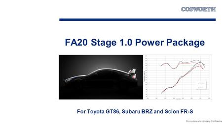 FA20 Stage 1.0 Power Package For Toyota GT86, Subaru BRZ and Scion FR-S Provisional and company Confidential.