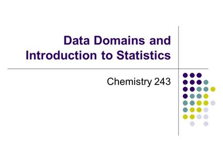 Data Domains and Introduction to Statistics Chemistry 243.