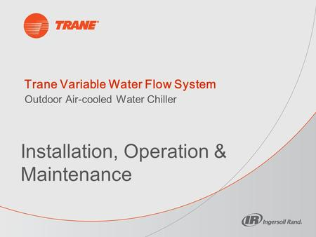 Trane Variable Water Flow System Installation, Operation & Maintenance Outdoor Air-cooled Water Chiller.