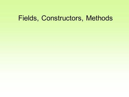 Fields, Constructors, Methods
