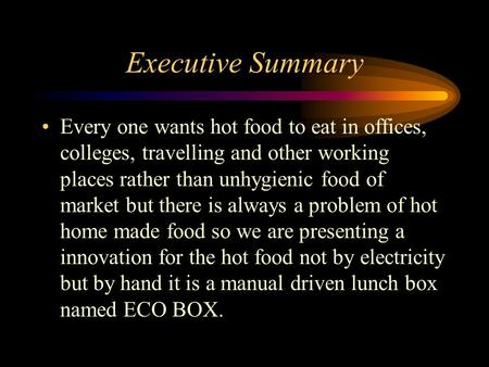 Executive Summary Every one wants hot food to eat in offices, colleges, travelling and other working places rather than unhygienic food of market but there.
