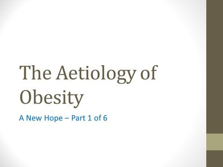 The Aetiology of Obesity A New Hope – Part 1 of 6.