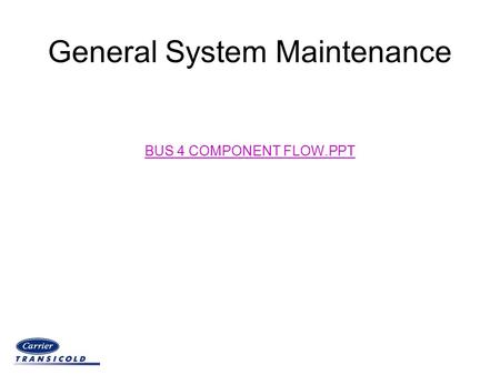 General System Maintenance BUS 4 COMPONENT FLOW.PPT