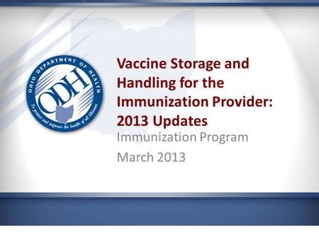 Vaccine Storage and Handling for the Immunization Provider: 2013 Updates Immunization Program March 2013.