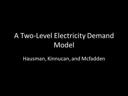 A Two-Level Electricity Demand Model Hausman, Kinnucan, and Mcfadden.
