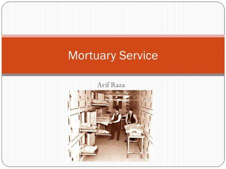 Arif Raza Mortuary Service. Definition A morgue or mortuary is used for the storage of human corpses awaiting identification, or removal for autopsy or.