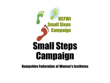 Small Steps Campaign Hampshire Federation of Women's Institutes.