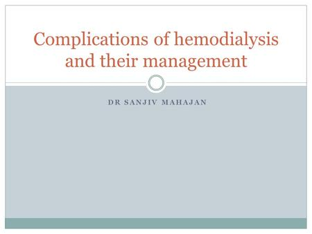 DR SANJIV MAHAJAN Complications of hemodialysis and their management.