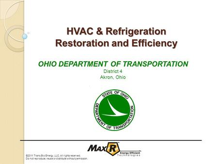 HVAC & Refrigeration Restoration and Efficiency ©2011 Trans Bio Energy, LLC. All rights reserved. Do not reproduce, reuse or distribute without permission.