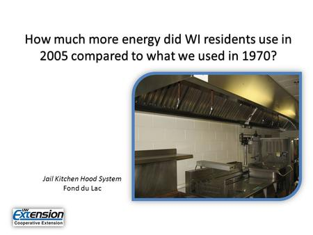 How much more energy did WI residents use in 2005 compared to what we used in 1970? Jail Kitchen Hood System Fond du Lac.