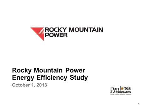 1 Rocky Mountain Power Energy Efficiency Study October 1, 2013.