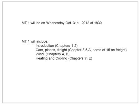 MT 1 will be on Wednesday Oct. 31st, 2012 at 1830. MT 1 will include: Introduction (Chapters 1-2) Cars, planes, freight (Chapter 3,5,A, some of 15 on freight)