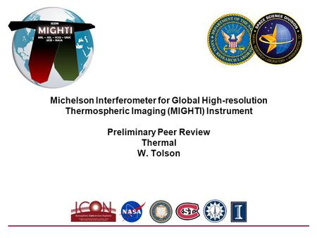 Michelson Interferometer for Global High-resolution Thermospheric Imaging (MIGHTI) Instrument Preliminary Peer Review Thermal W. Tolson.