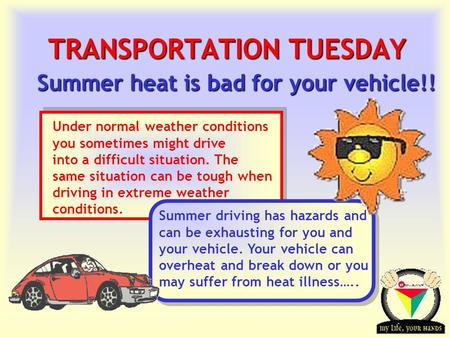Transportation Tuesday TRANSPORTATION TUESDAY Summer heat is bad for your vehicle!! Under normal weather conditions you sometimes might drive into a difficult.