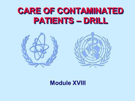 CARE OF CONTAMINATED PATIENTS – DRILL Module XVIII.