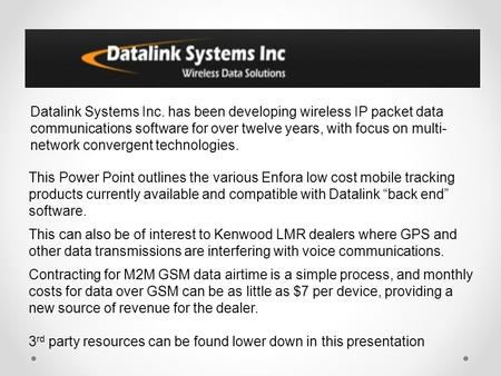 Datalink Systems Inc. has been developing wireless IP packet data communications software for over twelve years, with focus on multi-network convergent.