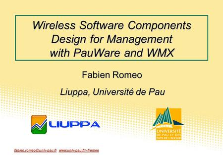 Wireless Software Components Design for Management with PauWare and WMX Fabien Romeo Liuppa, Université.