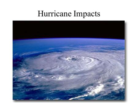 Hurricane Impacts. Hurricane Wind Hazards Hurricane winds can easily destroy poorly constructed buildings and mobile homes. Debris such as signs, roofing.