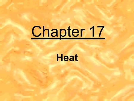 Chapter 17 Heat. a form of energy caused by the internal motion of molecules of matter 18 th century scientists believed that heat was an invisible, weightless.