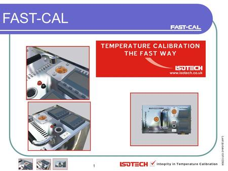 1 FAST-CAL Last Updated 10/11/2004. 2 FAST-CAL 3 Introducing FAST-CALs A New Range of four Field Block Calibrators FAST-CALs work from -35°C to 650°C.