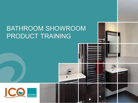 BATHROOM SHOWROOM PRODUCT TRAINING. PAST, PRESENT, FUTURE 1.