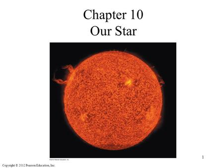 Copyright © 2012 Pearson Education, Inc. Chapter 10 Our Star 1.