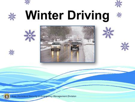 Winter Driving Iowa Homeland Security & Emergency Management Division.