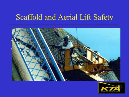 Scaffold and Aerial Lift Safety Stan Liang, CIH, CSP, CET KTA-Tator, Inc.