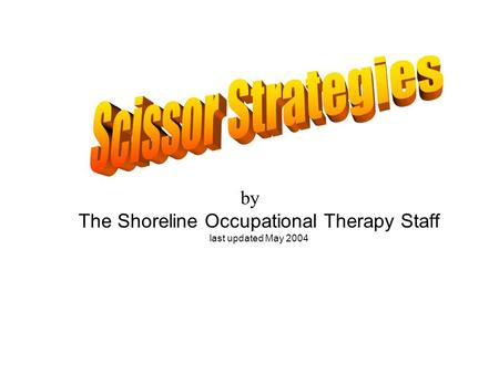 By The Shoreline Occupational Therapy Staff last updated May 2004.