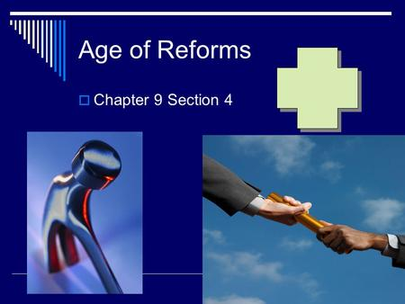 Age of Reforms Chapter 9 Section 4.